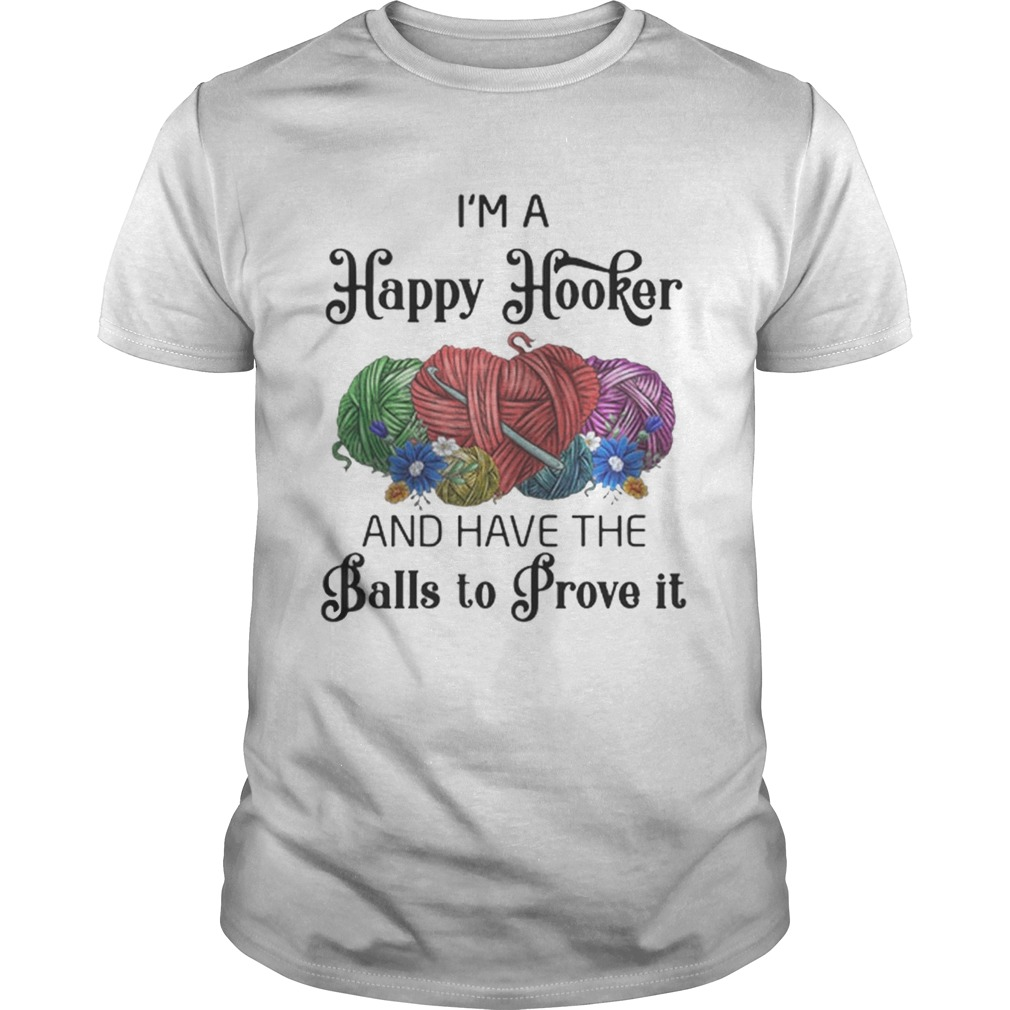 Im a happy hooker and have the balls to prove it shirt