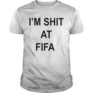 Im shit at FIFA shirt