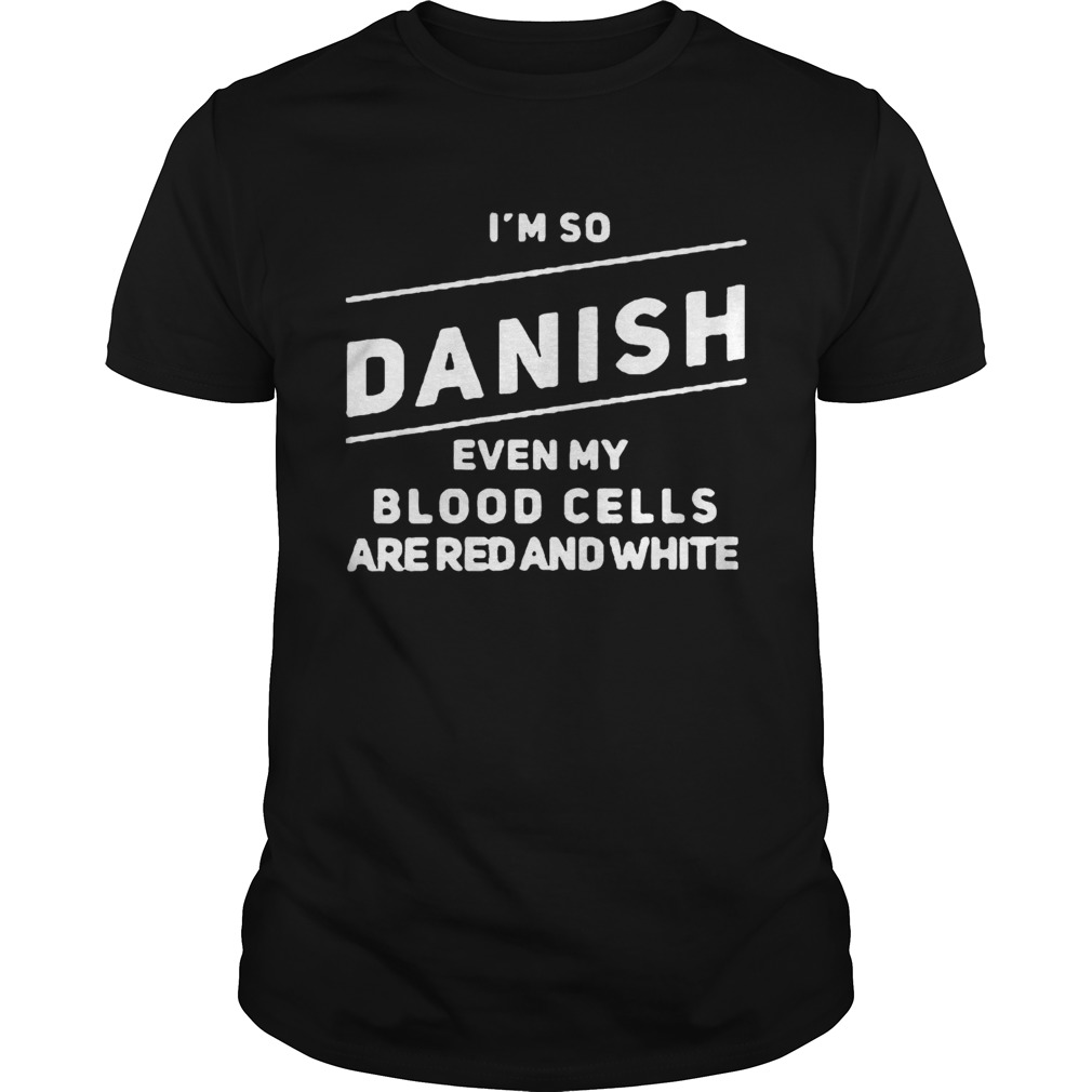 Im so Danish even my blood cells are red and white shirt