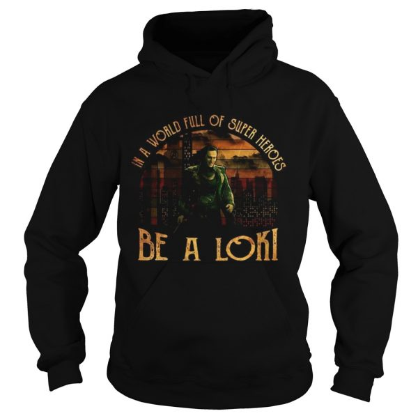 In a world full of super heroes be a Loki sunset Hoodie