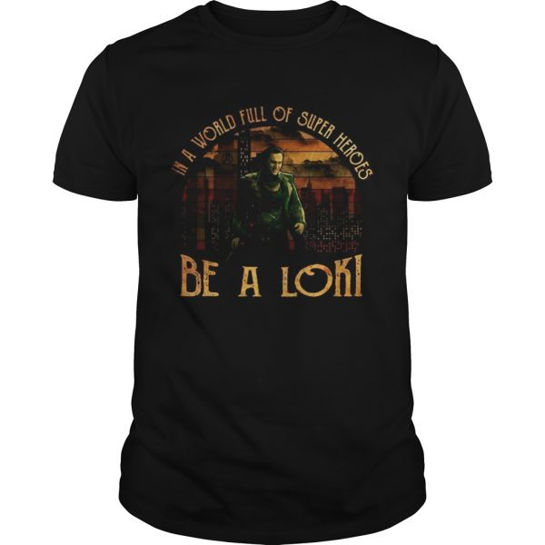 In a world full of super heroes be a Loki sunset shirt