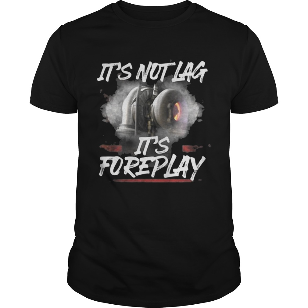 Its not lag its foreplay shirt