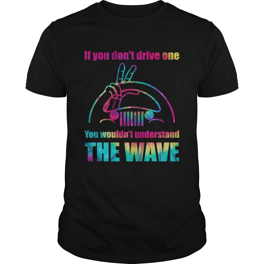 Jeep If You Dont Drive One You Wouldnt Understand The Wave Shirt