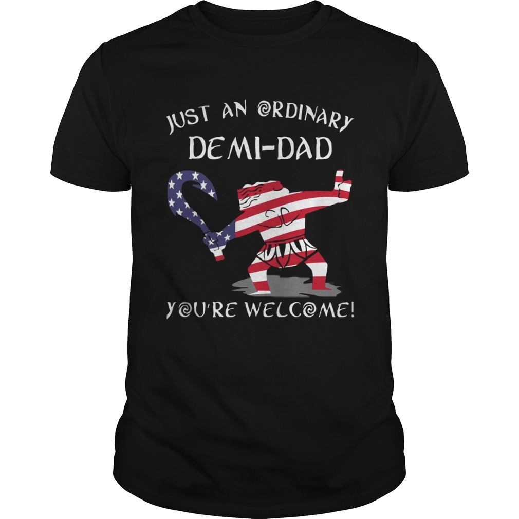 Just an ordinary American Flag DemiDad youre welcome shirt
