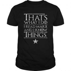Karl Marx thats what I do I read Marx and I know things shirt
