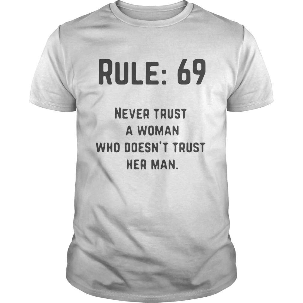 Leroy Jethro Gibbs Rules 69 Never trust a woman who doesnt trust her man shirt