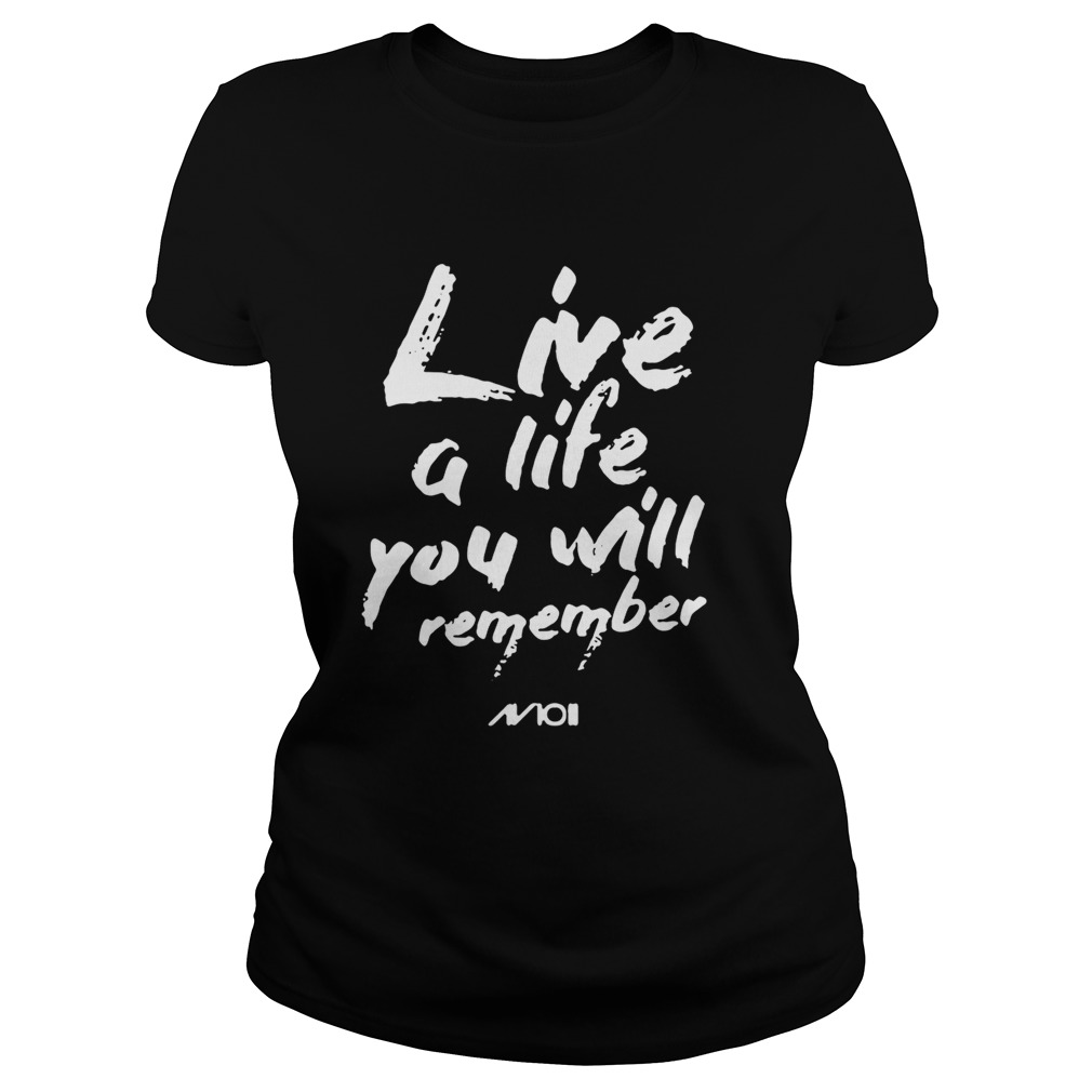 Live a life you will remember Classic Ladies