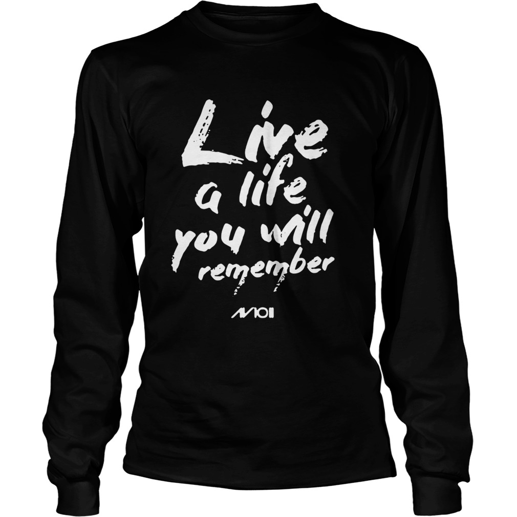 Live a life you will remember LongSleeve