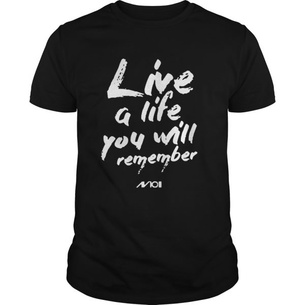 Live a life you will remember shirt