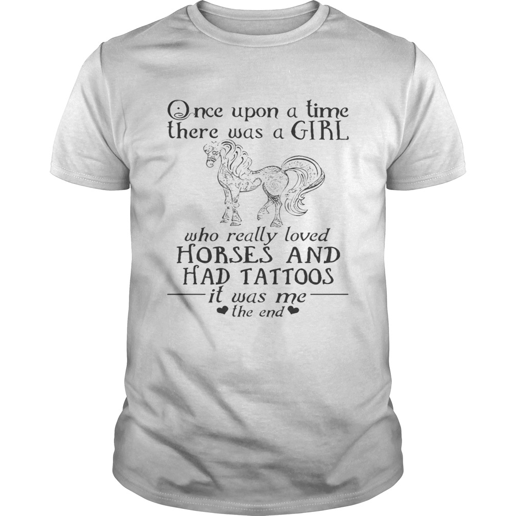 Once Upon A Time A Girl Who Really Loved HorsesHad Tattoos TShirt