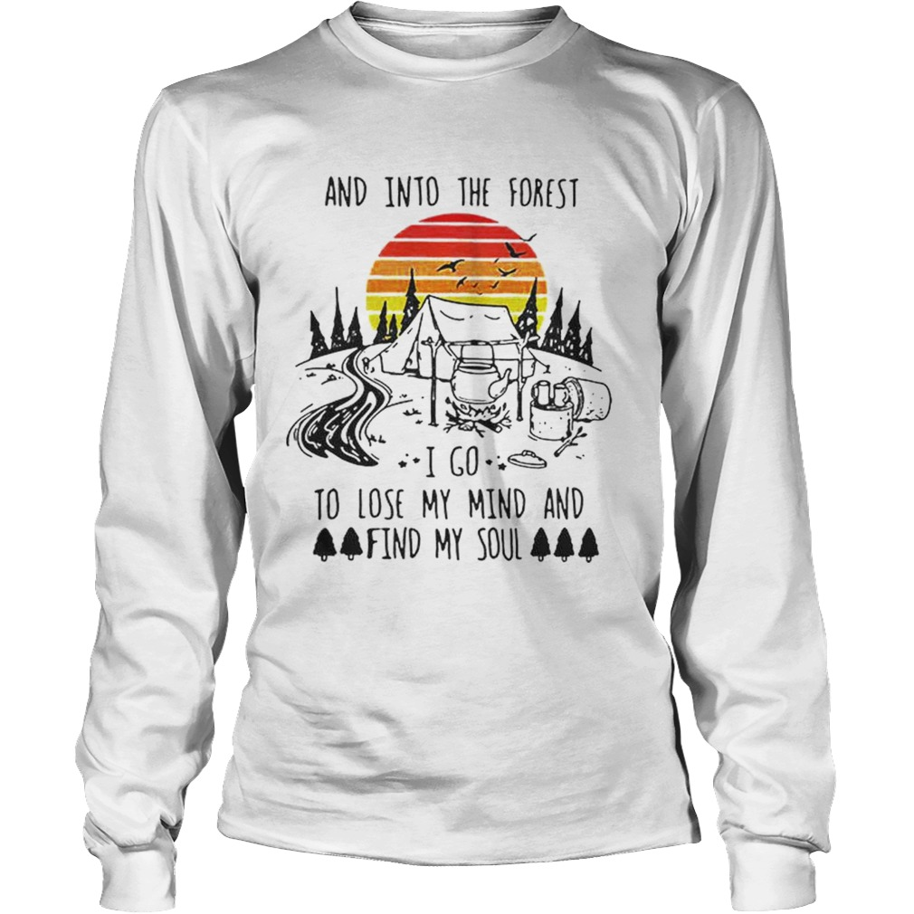 Original Vintage And Into The Forest I Go To Lose My Mind And Find My Soul Shirt LongSleeve
