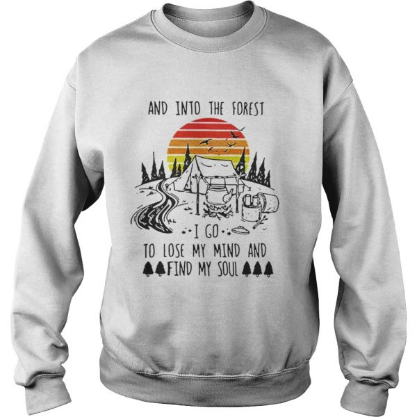 Original Vintage And Into The Forest I Go To Lose My Mind And Find My Soul Shirt Sweatshirt