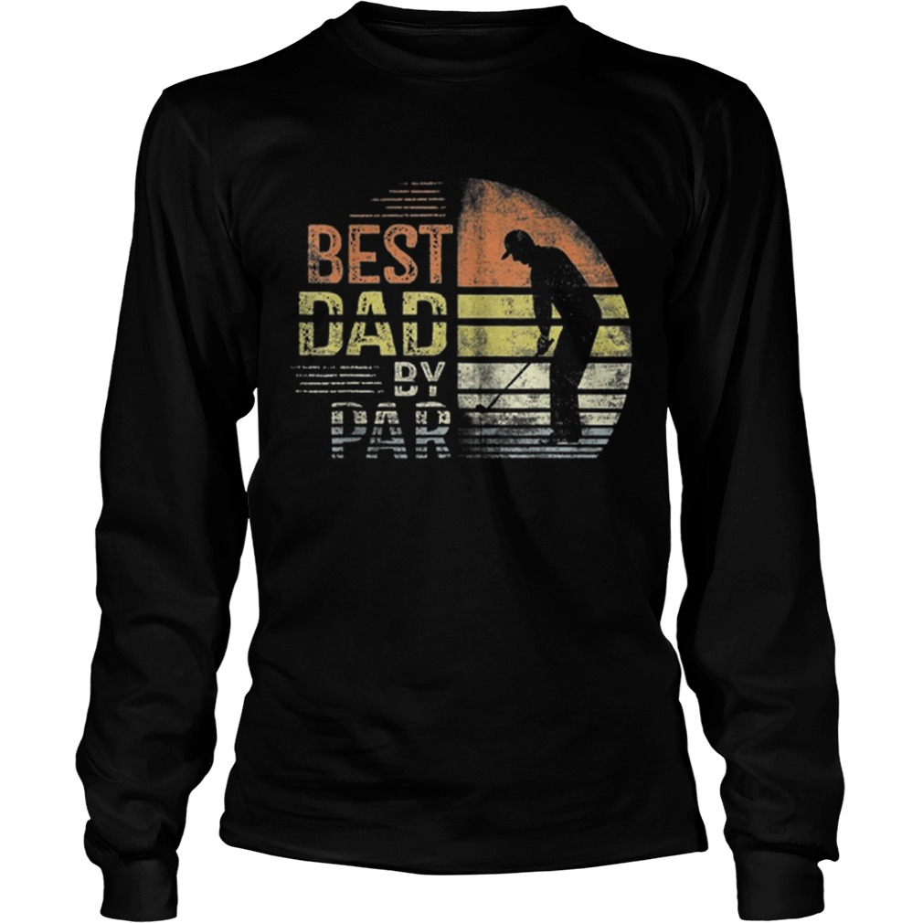 Premium Dad By Par Daddy Fathers Day Gifts Golf Lover Golfer Shirt LongSleeve