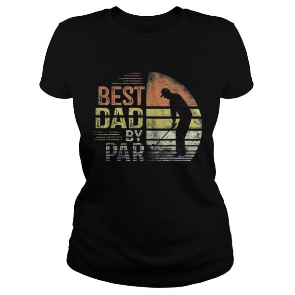 Premium Dad By Par Daddy Fathers Day Gifts Golf Lover Golfer Shirt Classic Ladies