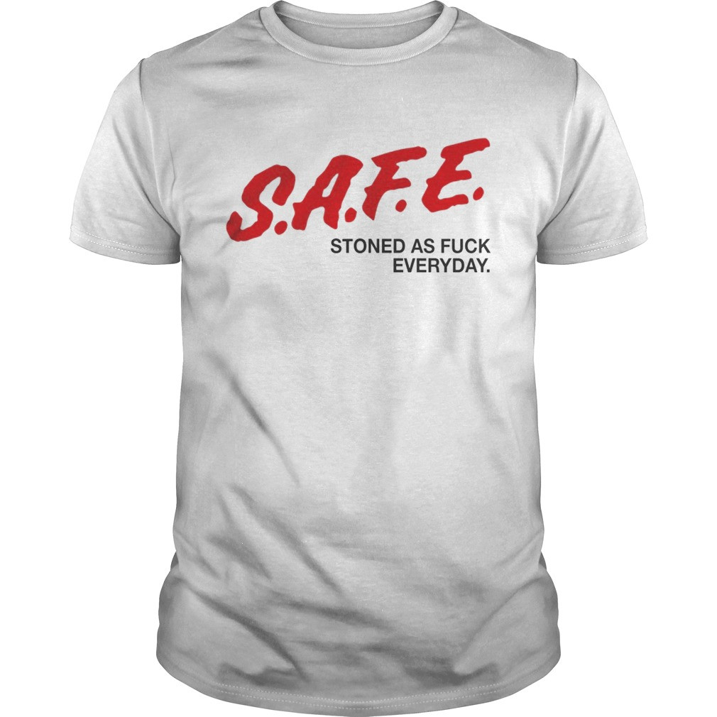 SAFE Stoned as fuck everyday shirt