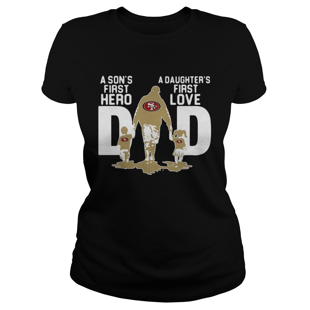 San Francisco 49ers NFL Dad a Sons first hero a Daughters first love Classic Ladies
