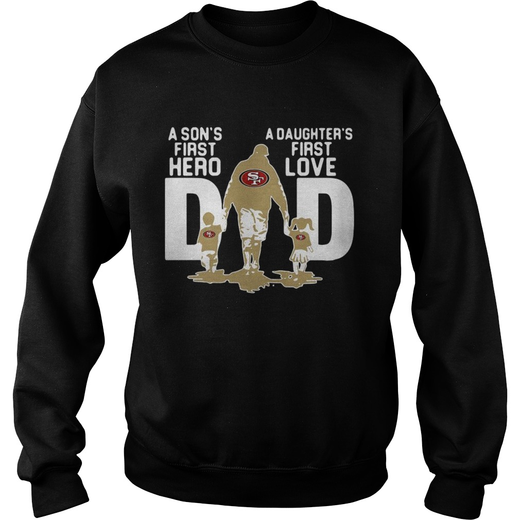 San Francisco 49ers NFL Dad a Sons first hero a Daughters first love Sweatshirt