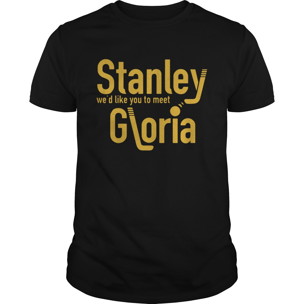 Stanley wed like you to meet Gloria shirt