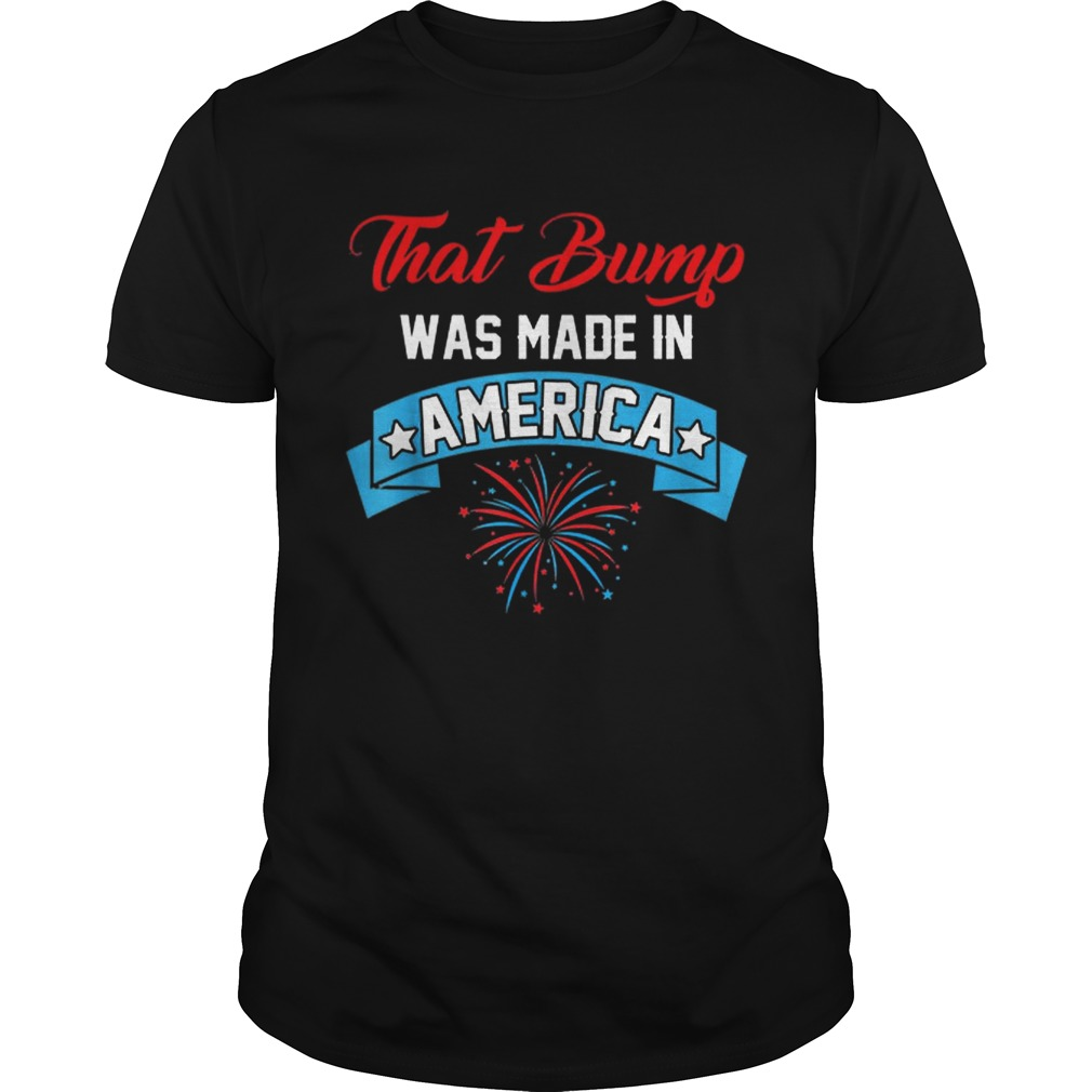 That Bump Was Made In America American Independence Day shirt
