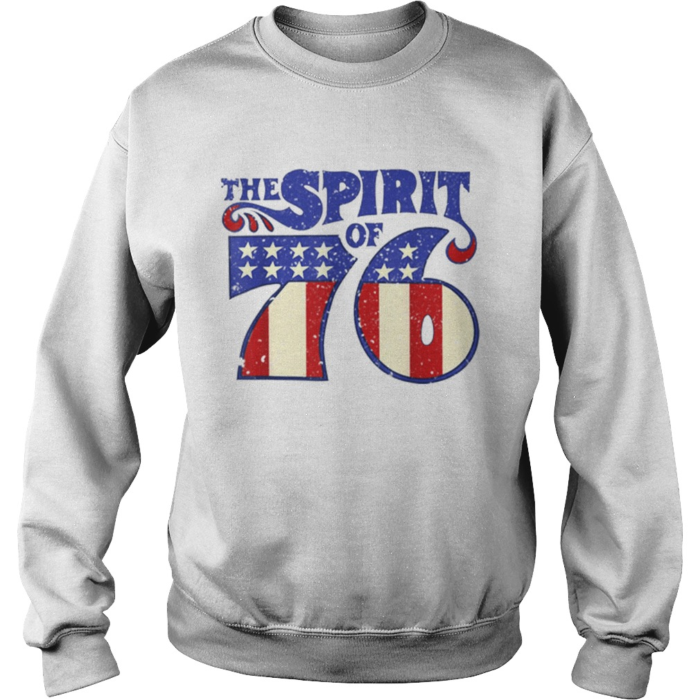 The Spirit 76 American Flag 4th Of July Independence Day Shirt Sweatshirt