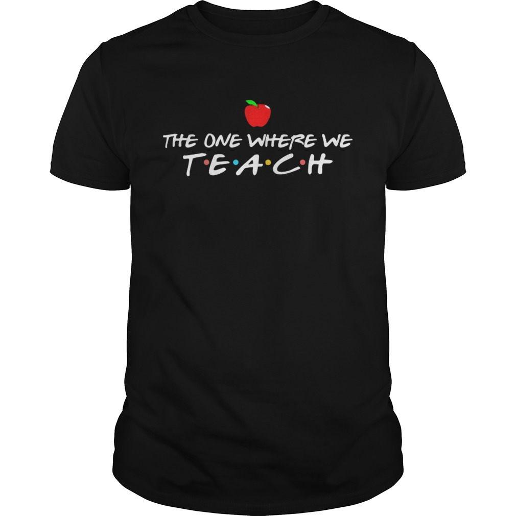 The one where we teach shirt