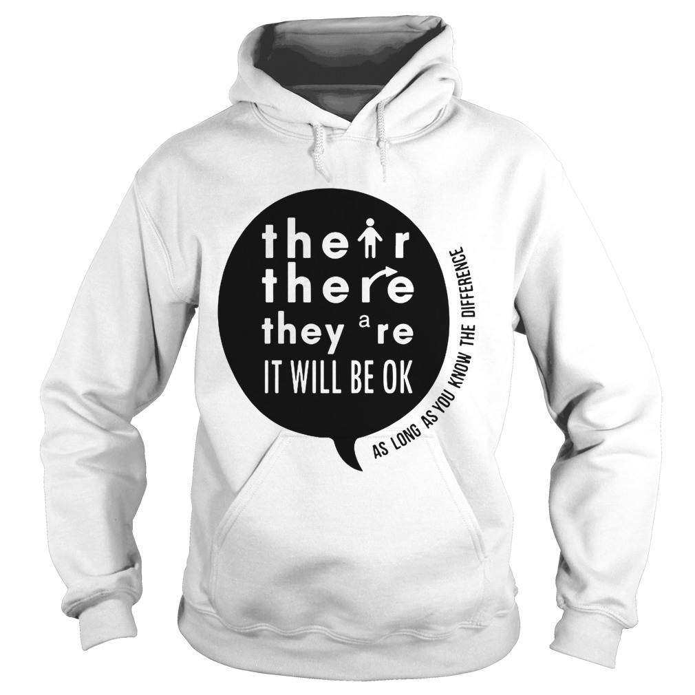 There Their Theyre It Will Be Ok As long as you know the difference Hoodie