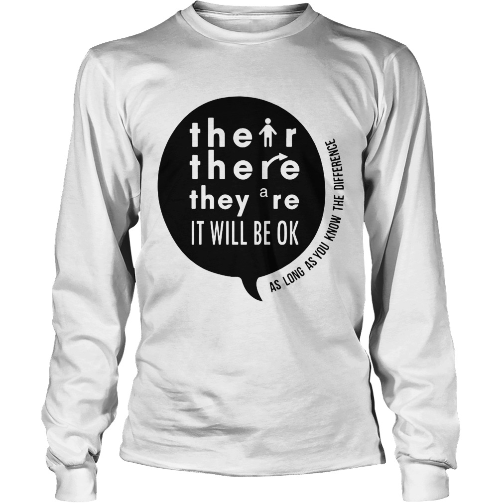 There Their Theyre It Will Be Ok As long as you know the difference LongSleeve