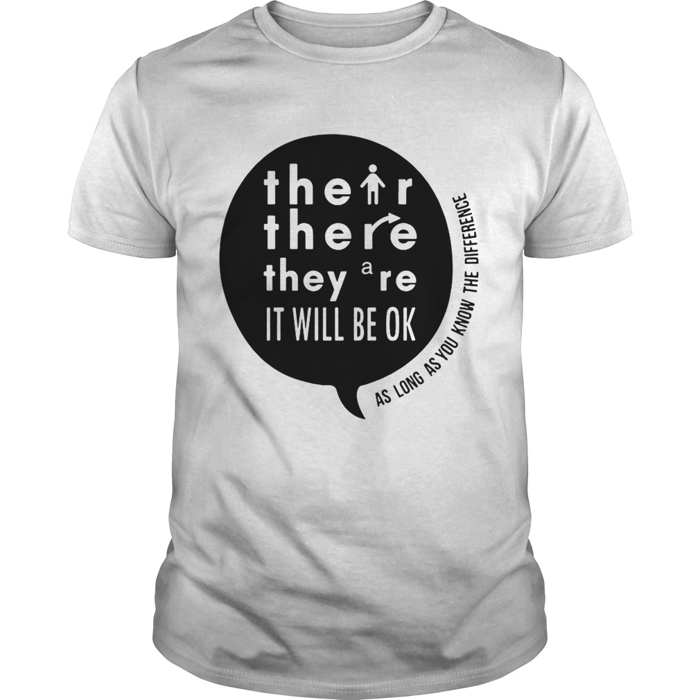 There Their Theyre It Will Be Ok As long as you know the difference shirt