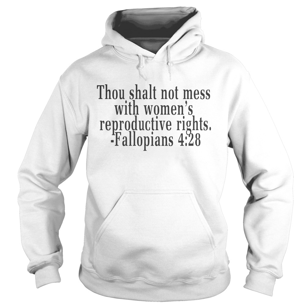 Thou shalt not mess with womens reproductive rights Fallopians 428 Hoodie