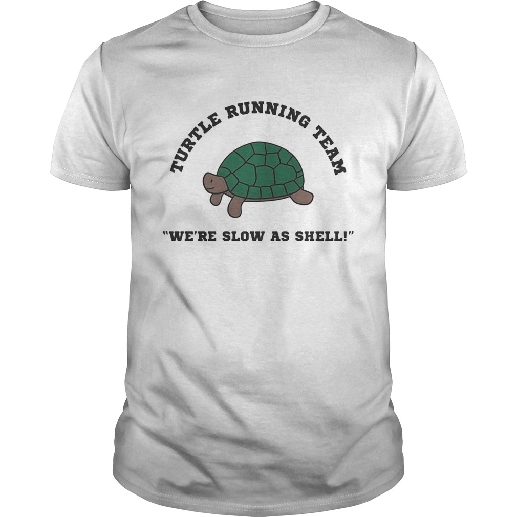 Turtle running team were slow as shell shirt