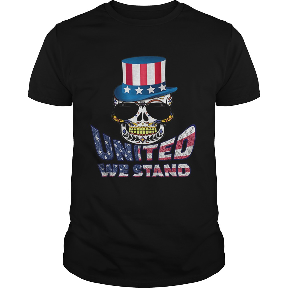 United We Stand Uncle Sam Hat Sugar Skull 4th Of July shirt