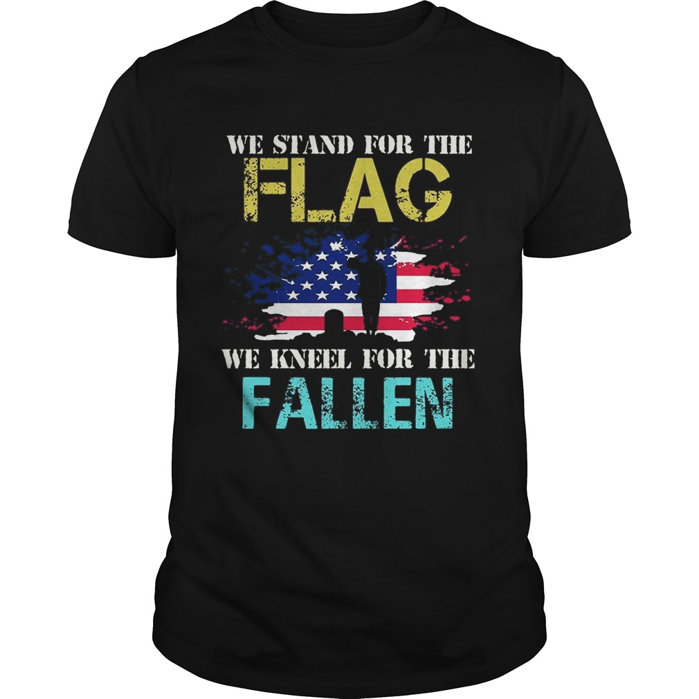 We Stand For The Flag We Kneel For The Fallen TShirt