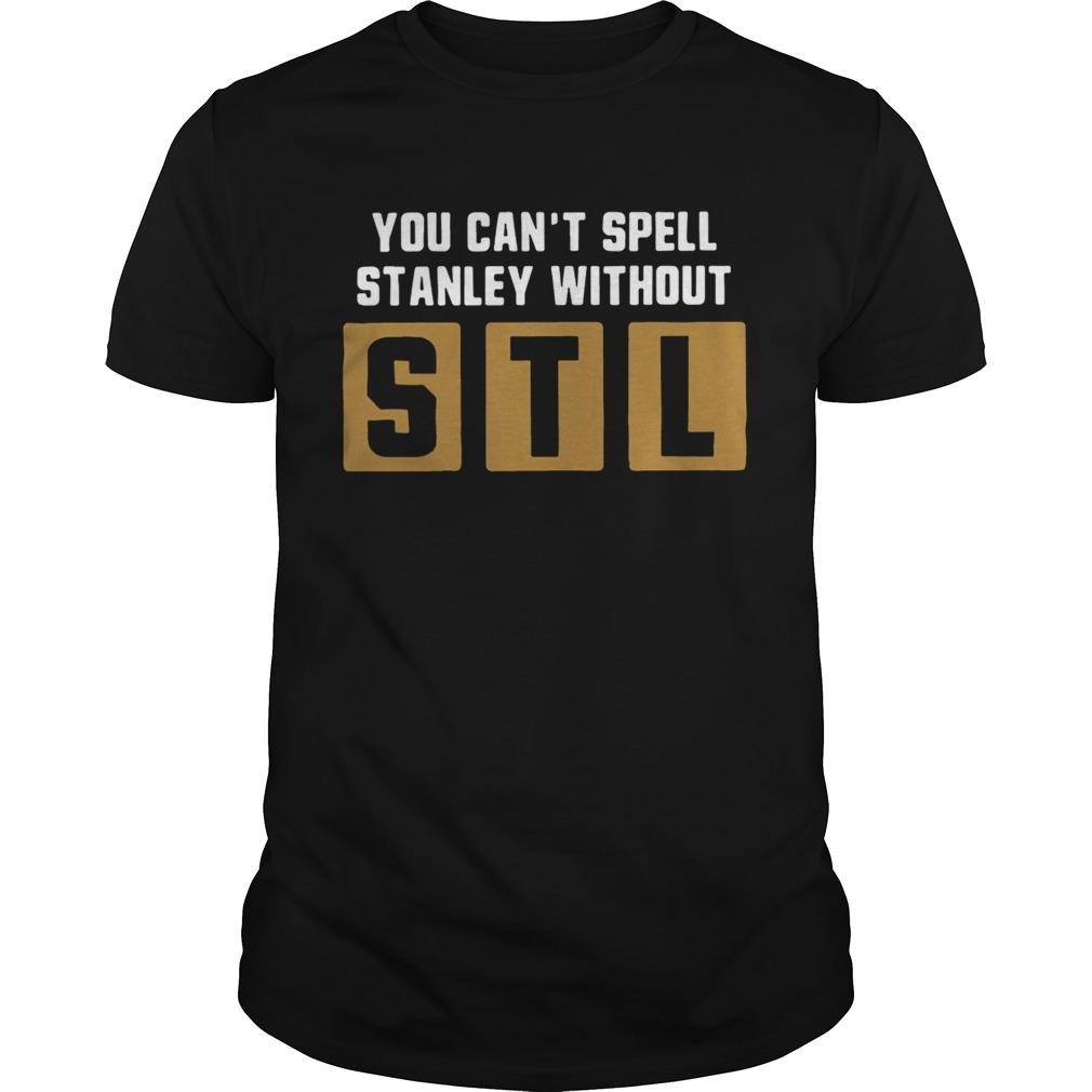 You cant spell Stanley without STL shirt