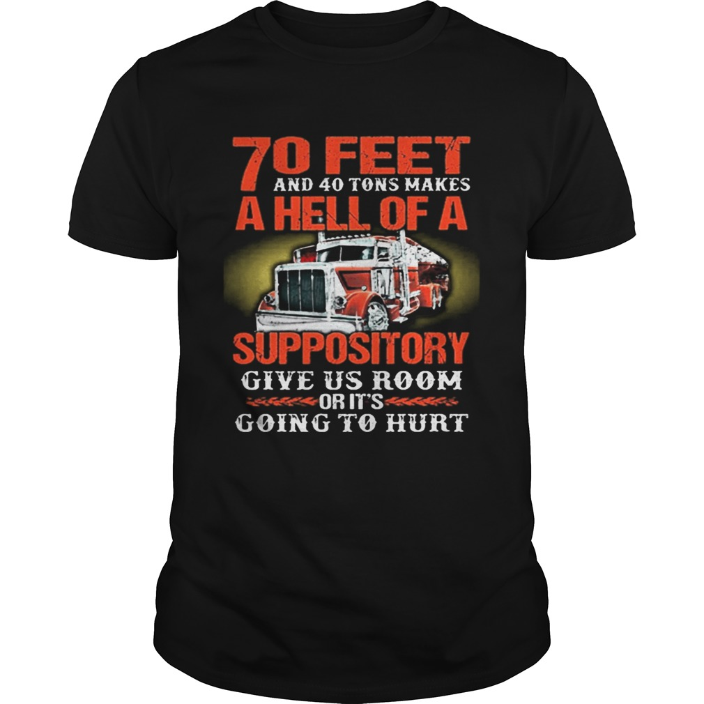 70 feet and 40 tons makes a hell of a suppository give us room shirt