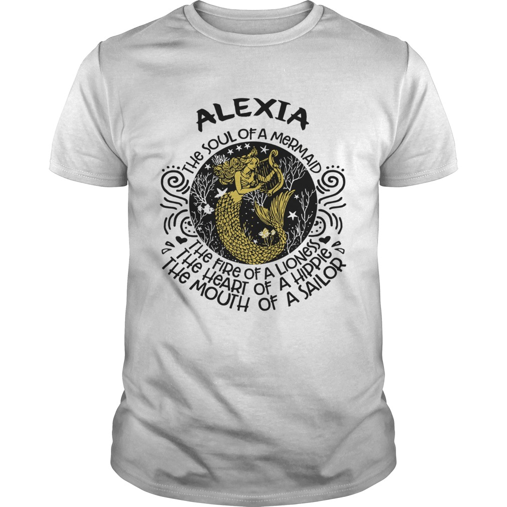 Alexia The Soul Of A Mermaid The Fire Of A Lioness The Heart Of A Hippie shirt
