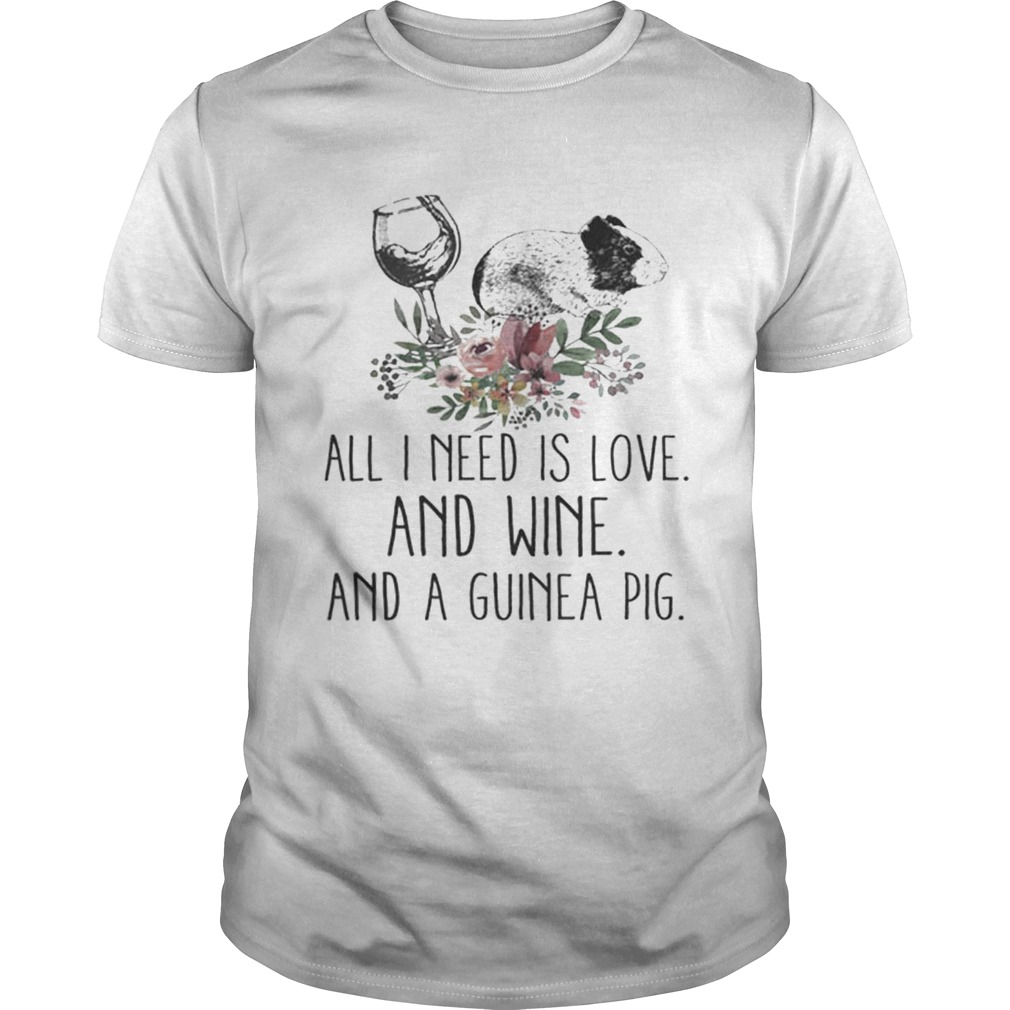 All i need is love and wine and a guinea pig shirt