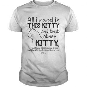 All i need is this Kitty and that other Kitty shirt