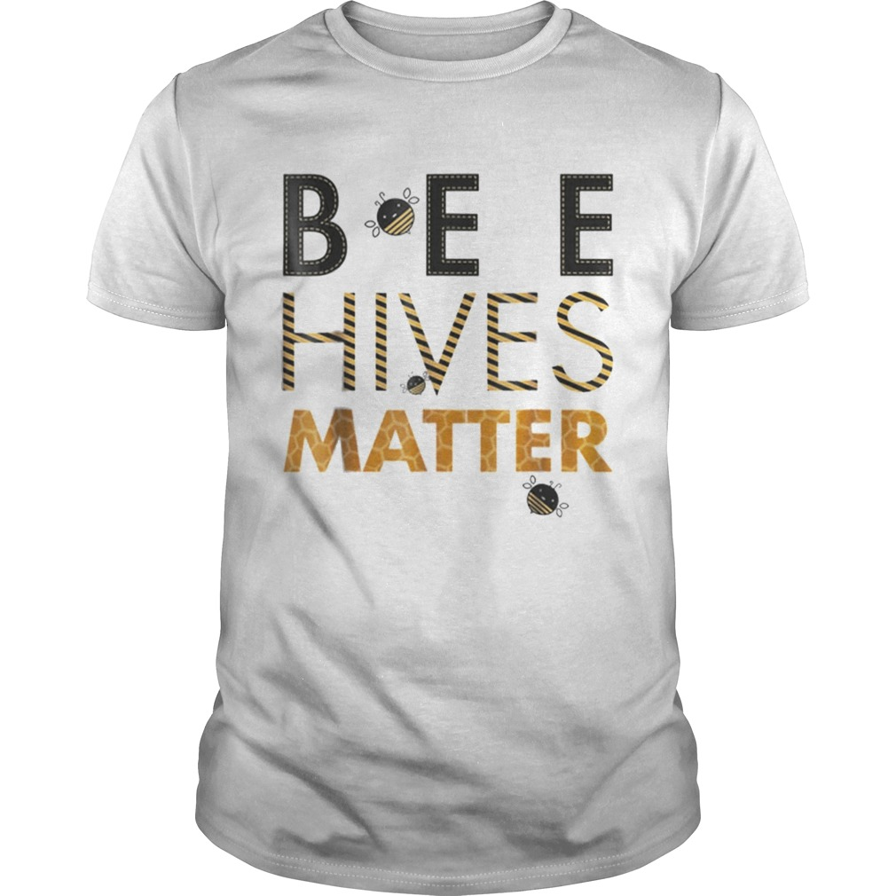 Bee Hives Matter Save The Bees shirt