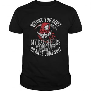 Before you hurt my daughters you need to know I will rock that orange Jumpsuit shirt