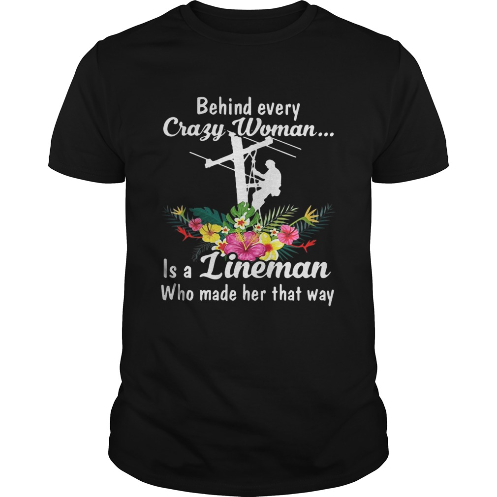 Behind every crazy woman is a lineman who made her that way shirt