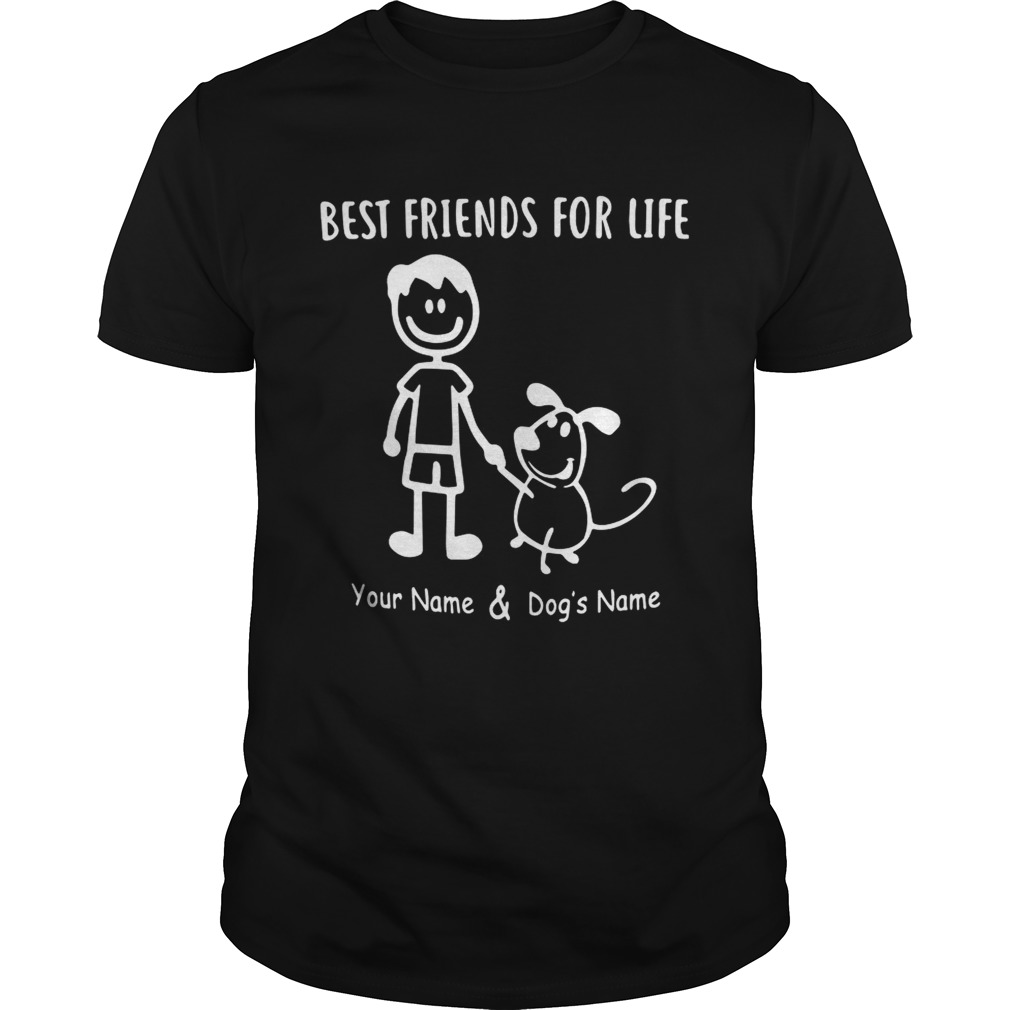 Best friends for life your name and dogs name shirt