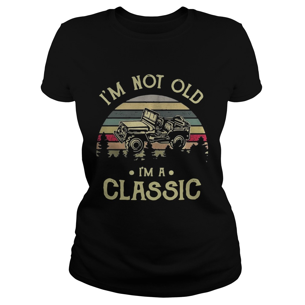 Car Im not old Im a classic vintage Classic Ladies
