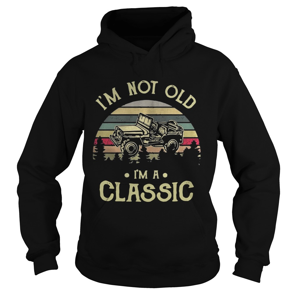 Car Im not old Im a classic vintage Hoodie
