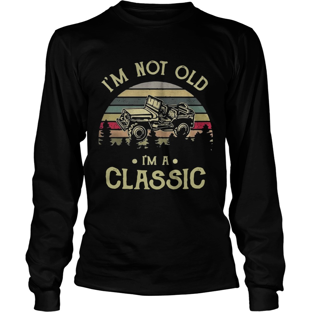 Car Im not old Im a classic vintage LongSleeve