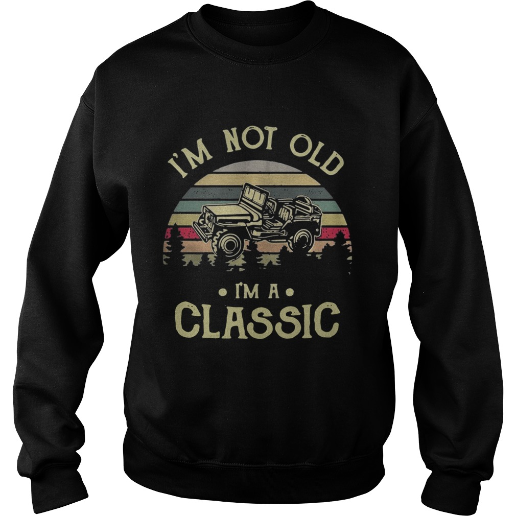 Car Im not old Im a classic vintage Sweatshirt