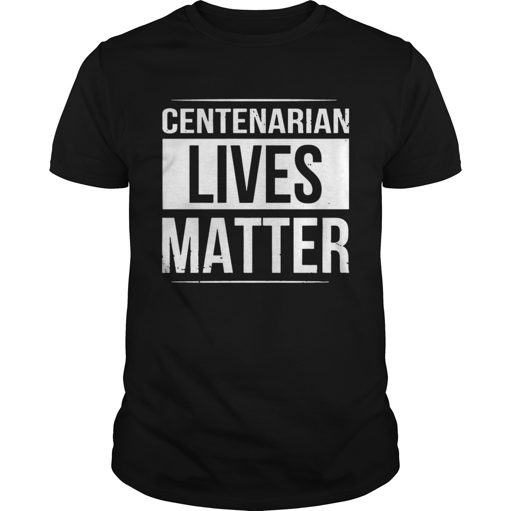 Centenarian Lives Matter Black And White Styled TShirt