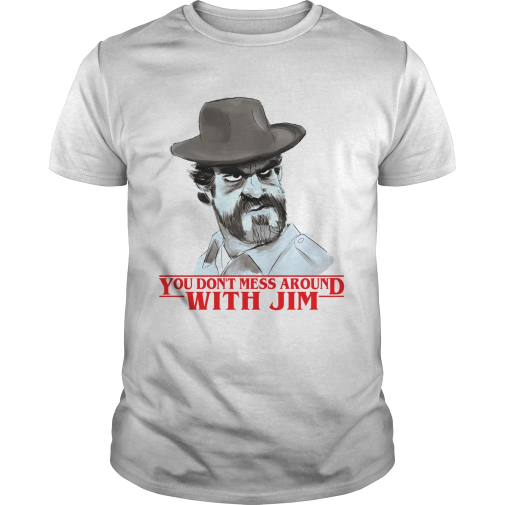 Chief hopper You dont mess around with Jim Stranger Things shirt