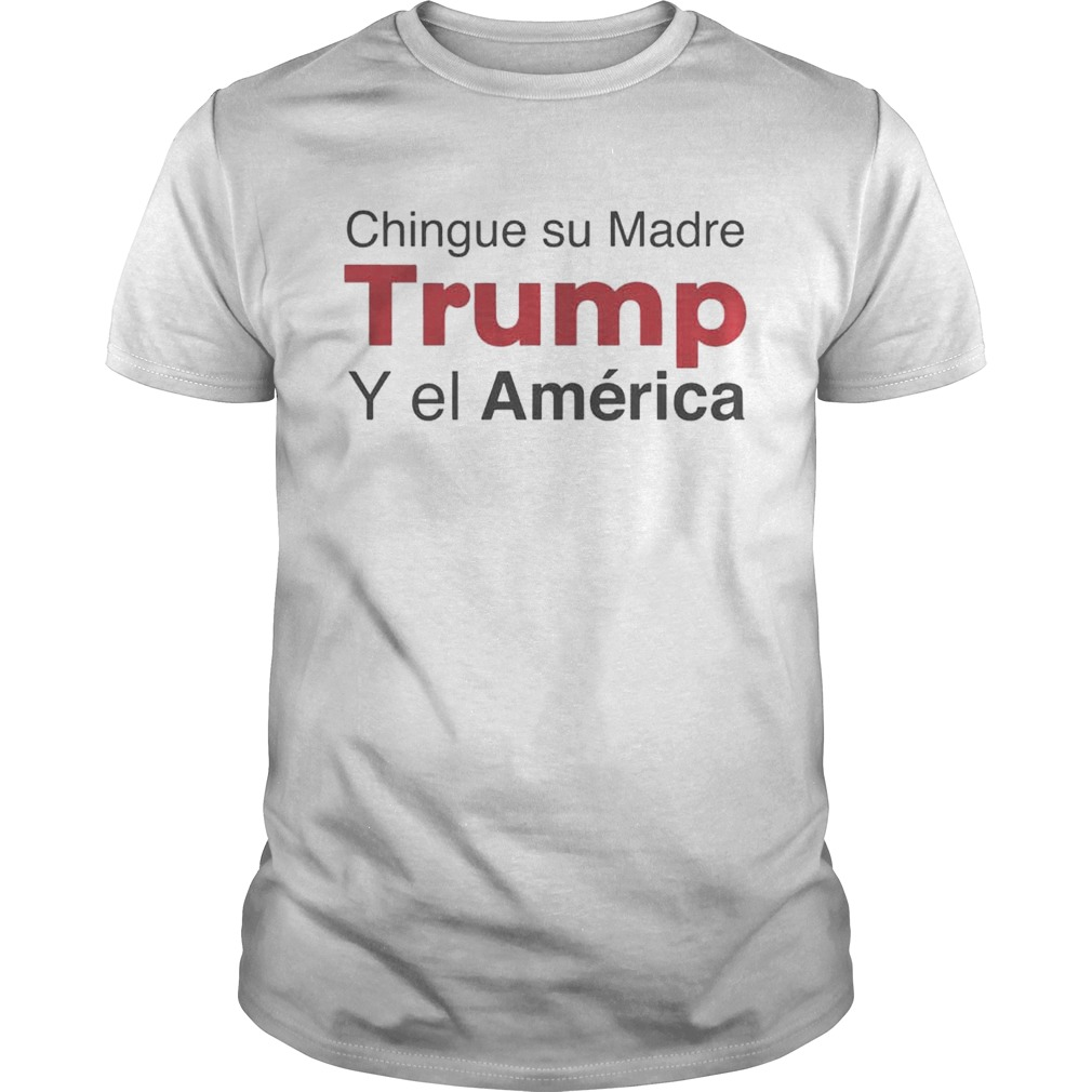 Chingue su Madre Trump Y el Amrica Shirt