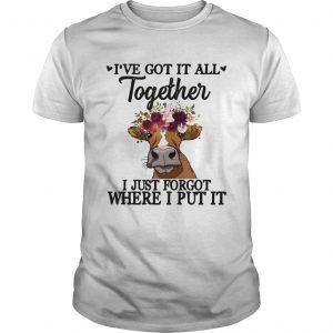 Cow Ive got it all together I just forgot where I put it shirt