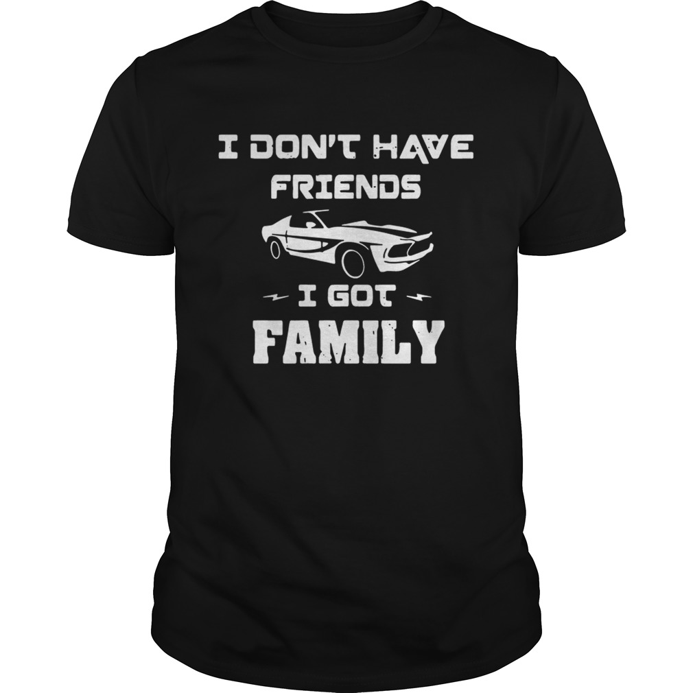 Fast and Furious Dominic Toretto I dont have friends I got family shirt